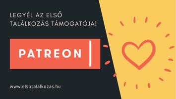 Patreon - Legyél az Első Találkozás támogatója